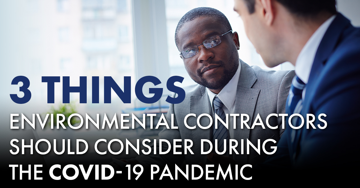 3 Things Environmental Contractors Should Consider During the COVID-19 Pandemic